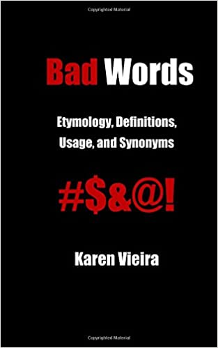 Bad Words: Etymology, Usage, and Meanings in the English Language: The Worst Words in the English Language