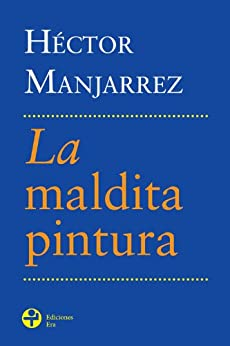 La maldita pintura (Spanish Edition) - Kindle edition by Héctor