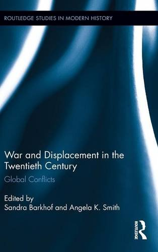 War and Displacement in the Twentieth Century: Global Conflicts (Routledge Studies in Modern History)