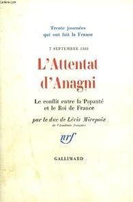 L'attentat d'Anagni : Le conflit entre la Papauté et le Roi de France par Antoine de Lévis-Mirepoix