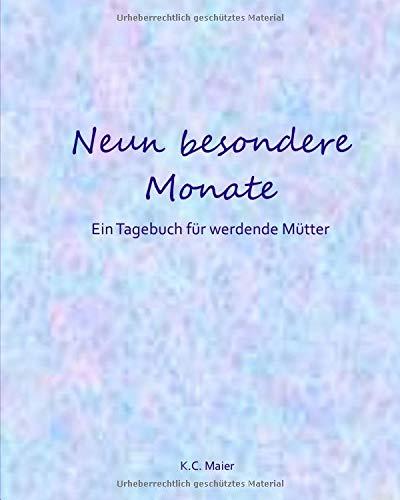 Neun besondere Monate: Ein Tagebuch für werdende Mütter