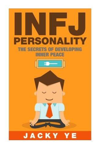 INFJ Personality: The Secrets of Developing Inner Peace: The Secrets of Developing Inner Peace (Volume 2)