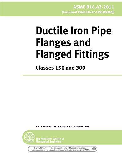 ASME B16.42-2011: Ductile Iron Pipe Flanges and Flanged Fittings: Classes 150 and -