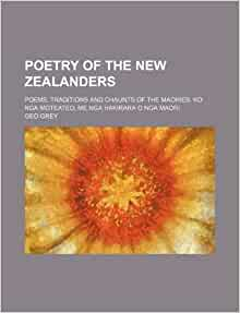 of the New Zealanders; Poems, Traditions and Chaunts of the Maories