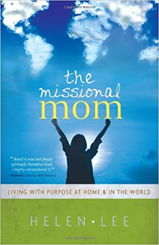 The Missional Mom: Living with Purpose at Home & in the World ...