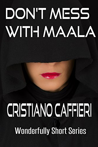 Book: Don't Mess with Maala (Wonderfully Short Series Book 3) by Cristiano Caffieri