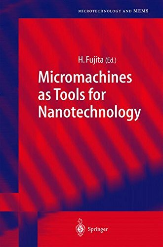 Micromachines as Tools for Nanotechnology (Microtechnology and MEMS)