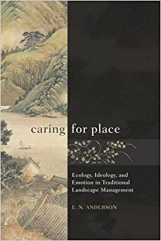 Book Caring for Place: Ecology, Ideology, and Emotion in Traditional Landscape Management by E N Anderson (2014-03-03)