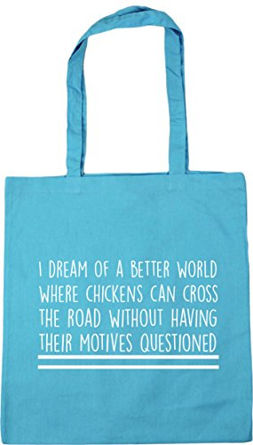 HippoWarehouse I dream of a better world where chickens can cross the road without having their motives questioned Tote Shopping Gym Beach Bag 42cm x38cm, 10 litres Surf Blue