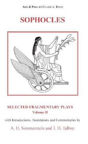 Sophocles: Selected Fragmentary Plays, Volume 2 (Aris & Phillips Classical Texts)