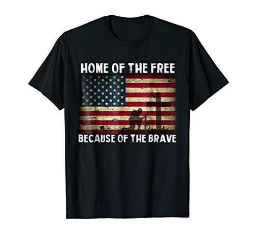 Home Of The Free Because Of The Brave - Veterans tshirt