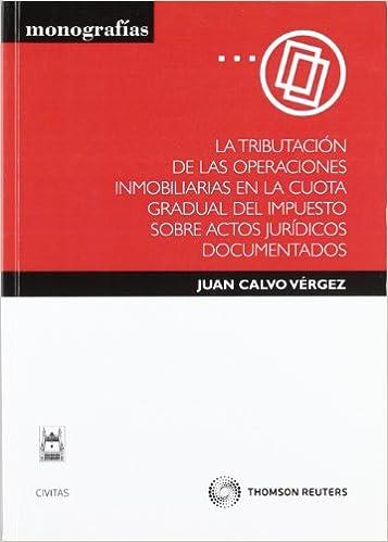 La tributación de las operaciones inmobiliarias en la cuota gradual del impuesto sobre actos jurídicos documentados Monografía: Amazon.es: Juan Calvo ...