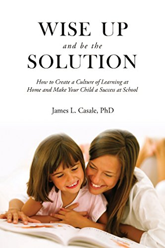 Book: Wise Up - Be the Solution: Establish a learning culture in your home and help your child succeed in school  by James L. Casale