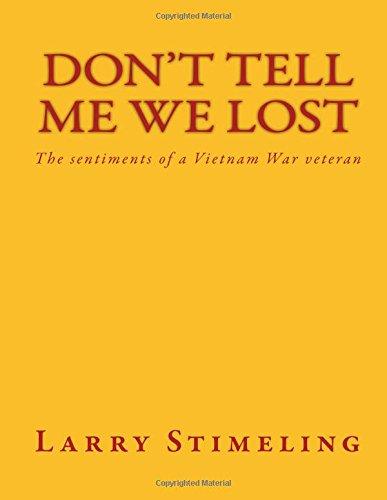 Read Online Don't Tell Me We Lost: The sentiments of a Vietnam War veteran pdf