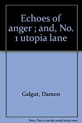 Echoes of anger ; and, No. 1 utopia lane