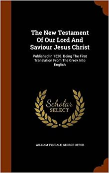 Book The New Testament Of Our Lord And Saviour Jesus Christ: Published In 1526. Being The First Translation From The Greek Into English