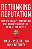 img - for [(Rethinking Reputation: How PR Trumps Marketing and Advertising in the New Media World )] [Author: Fraser P. Seitel] [Aug-2012] book / textbook / text book