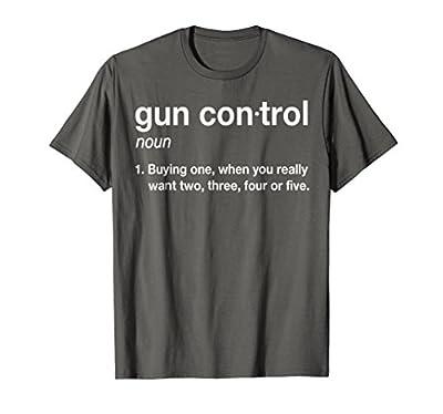 Gun Control Shirt: Gun Control Definition - Funny Gun Shirt