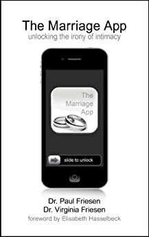 The Marriage App: Unlocking the Irony of Intimacy by [Friesen, Dr. Paul, Friesen, Dr. Virginia]