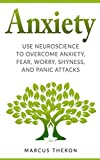 Anxiety: How to Use Neuroscience to Overcome