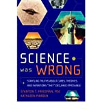 img - for [(Science Was Wrong: Startling Truths About Cures, Theories, and Inventions They Declared Impossible)] [Author: Stanton T. Friedman] published on (June, 2010) book / textbook / text book