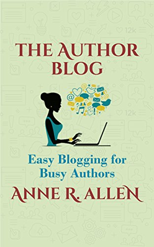 The Author Blog: Easy Blogging for Busy Authors by [Allen, Anne R.]