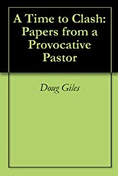 A Time to Clash: Papers from a Provocative Pastor