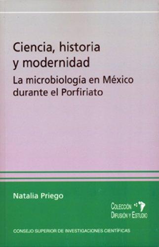 Descargar Libro Ciencia, Historia Y Modernidad: La Microbiología En México Durante El Porfiriato Natalia Priego Martínez
