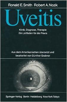 Uveitis: Klinik, Diagnose, Therapie: Ein Leidfaden Für Die Praxis (German Edition)