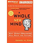 [ [ [ A Whole New Mind: Why Right-Brainers Will Rule the Future (Updated) [ A WHOLE NEW MIND: WHY RIGHT-BRAINERS WILL RULE THE FUTURE (UPDATED) ] By Pink, Daniel H ( Author )Jan-01-2009 Compact Disc