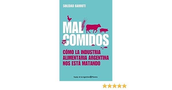 Amazon.com: Malcomidos: Cómo la industria alimentaria argentina nos está matando (Spanish Edition) eBook: Soledad Barruti: Kindle Store