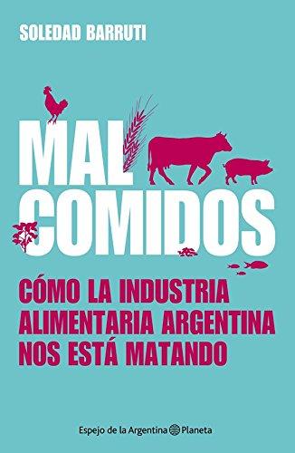 Malcomidos: Cómo la industria alimentaria argentina nos está matando (Spanish Edition) by [