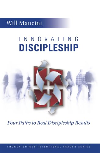 Innovating Discipleship: Four Paths to Real Discipleship Results (Church Unique Intentional Leader Series Book 1)