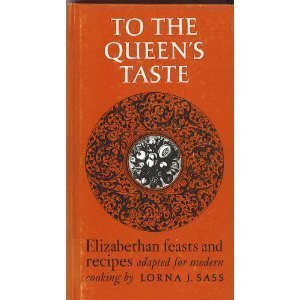 To the Queen's Taste (Elizabethan Feasts and Recipes Adapted for Modern Cooking)