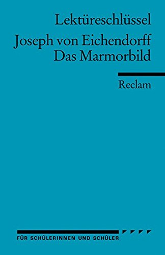 Lektüreschlüssel zu Joseph von Eichendorff: Das Marmorbild (Reclams Universal-Bibliothek)