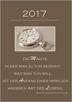 dicker TageBuch Kalender 2017 'Die Minute in der man zu tun beginnt (...)': Endlich genug Platz für dein Leben! 1 Tag pro DIN A4 Seite