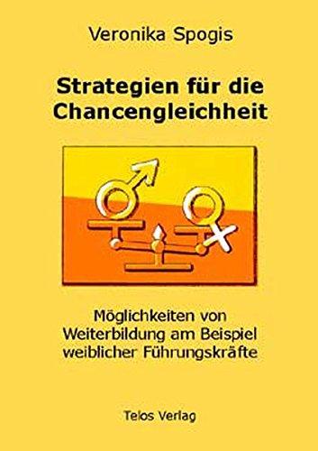 Strategien für die Chancengleichheit. Möglichkeiten von Weiterbildung am Beispiel weiblicher Führungskärfte Taschenbuch – 3. November 2003 Veronika Spogis Telos 3933060109 Soziologie