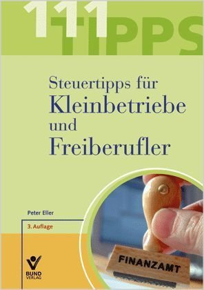 111 Steuertipps (Tipps) für Kleinbetriebe und Freiberufler Broschiert – 1. Juli 2008 Peter Eller Bund-Verlag 3766338455 MAK_GD_9783766338457