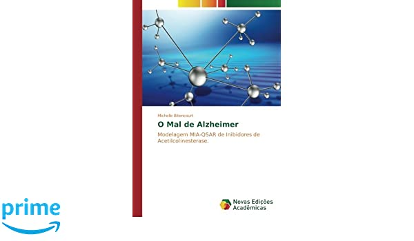 O Mal de Alzheimer: Modelagem MIA-QSAR de Inibidores de ...