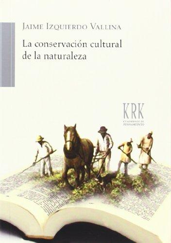 Descargar Libro Conservacion Cultural De La Naturaleza, La Jaime Izquierdo Vallina