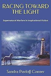RACING TOWARD THE LIGHT: Supernatural Warfare in Inspirational Fiction