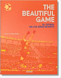 The Beautiful Game. El Fútbol En Los Años Setenta por Reuel Golden epub