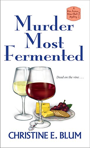 Murder Most Fermented (Rose Avenue Wine Club Mystery) by [Blum, Christine E.]