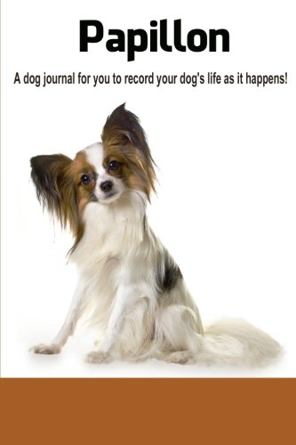 Papillon: A dog journal for you to record your dog