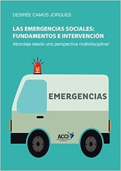Las emergencias sociales: fundamentos e intervención: Abordaje desde una perspectiva multidisciplinar