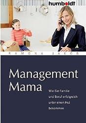 Management Mama. Wie Sie Familie und Beruf erfolgreich unter einen Hut bekommen