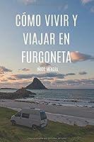Cómo Vivir Y Viajar En Furgoneta: Vive Dónde