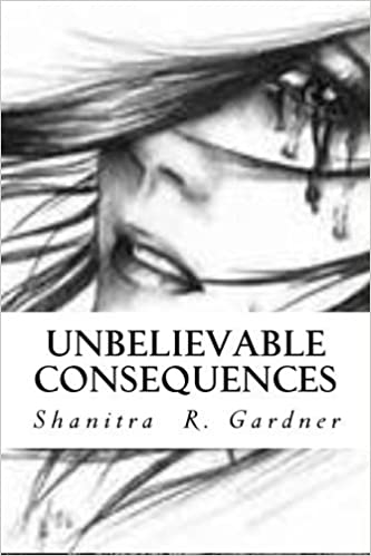 Unbelievable Consequences: Audaciously Belle (What is love without loyalty?) by Shanitra R Gardner (2014-06-26)