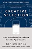 Creative Selection: Inside Apple's Design Process During the Golden Age of Steve Jobs cover image