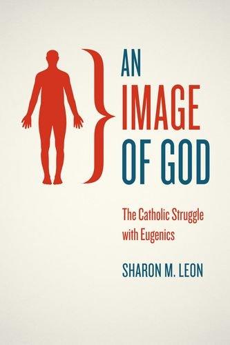 An Image of God: The Catholic Struggle with Eugenics